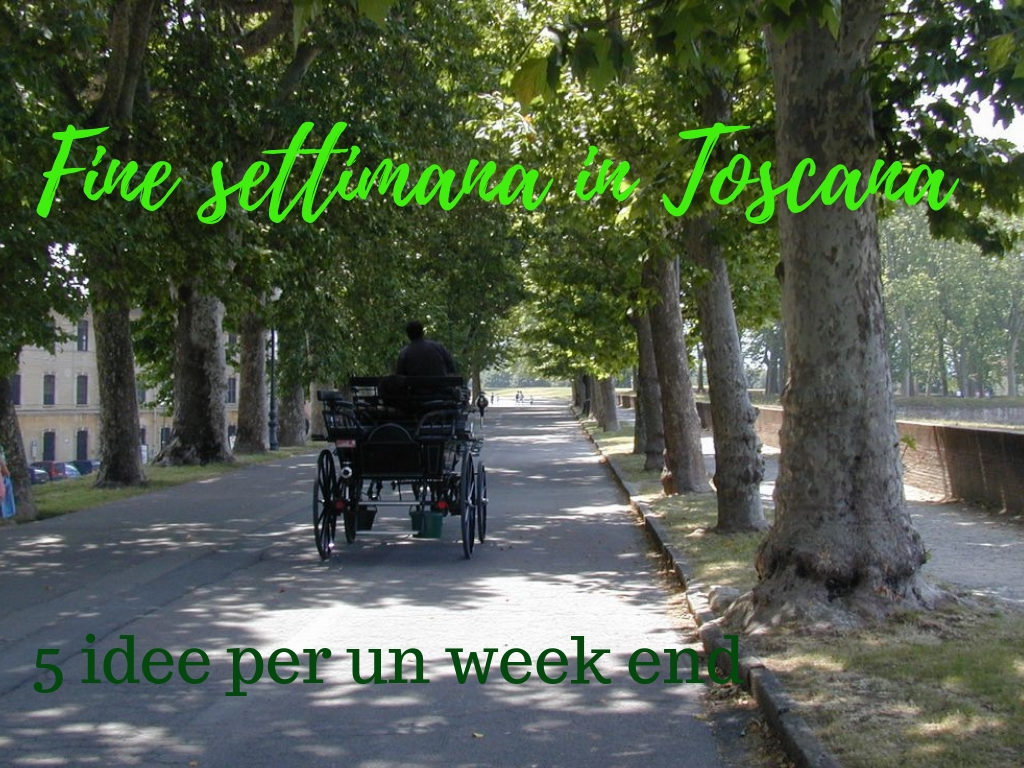 fine settimana in Toscana 5 idee